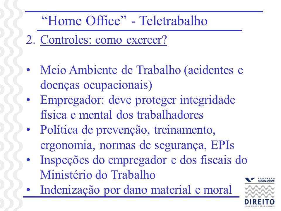 Home Office - Teletrabalho 2.Controles: como exercer? Meio Ambiente de Trabalho (acidentes e doenças ocupacionais) Empregador: deve proteger integrida