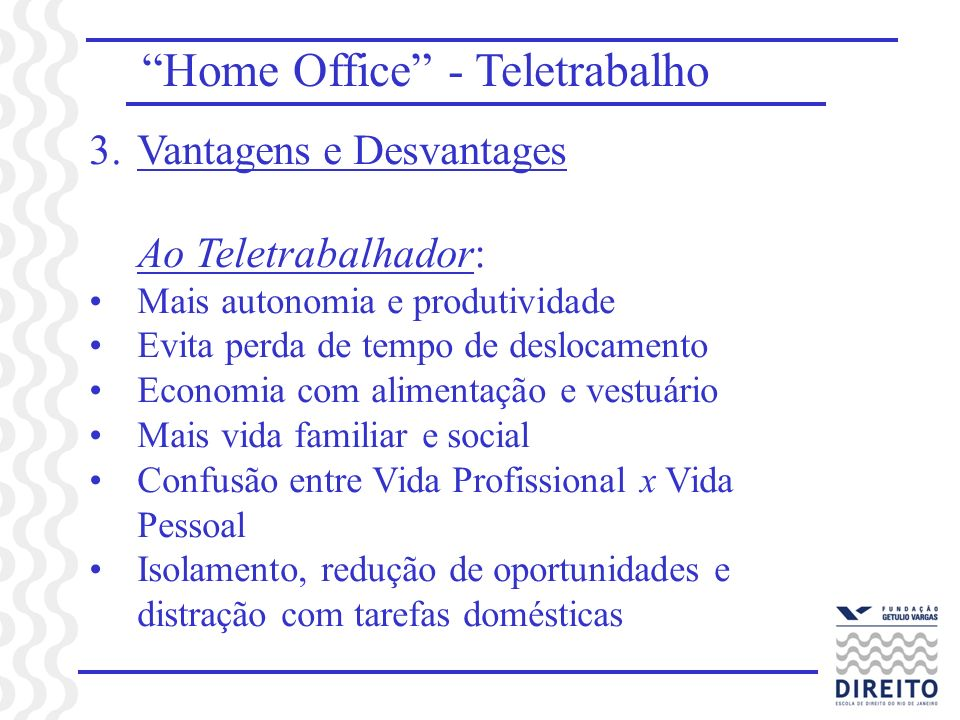 Home Office - Teletrabalho 3.Vantagens e Desvantages Ao Teletrabalhador: Mais autonomia e produtividade Evita perda de tempo de deslocamento Economia