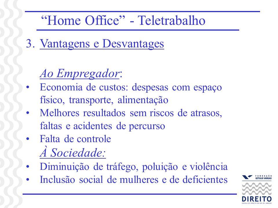 Home Office - Teletrabalho 3.Vantagens e Desvantages Ao Empregador: Economia de custos: despesas com espaço físico, transporte, alimentação Melhores r