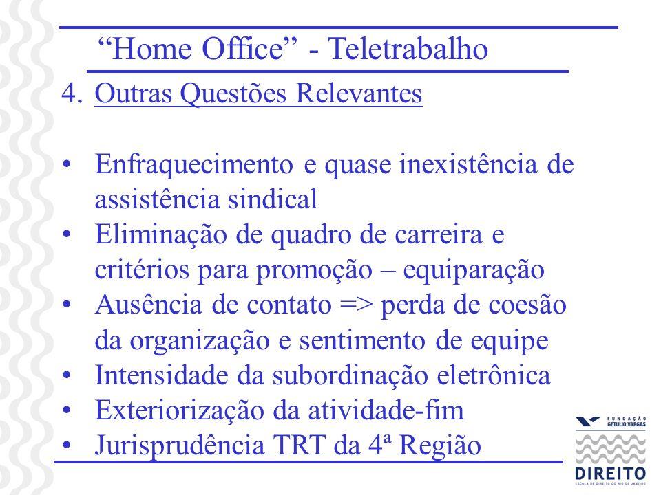 Home Office - Teletrabalho 4.Outras Questões Relevantes Enfraquecimento e quase inexistência de assistência sindical Eliminação de quadro de carreira