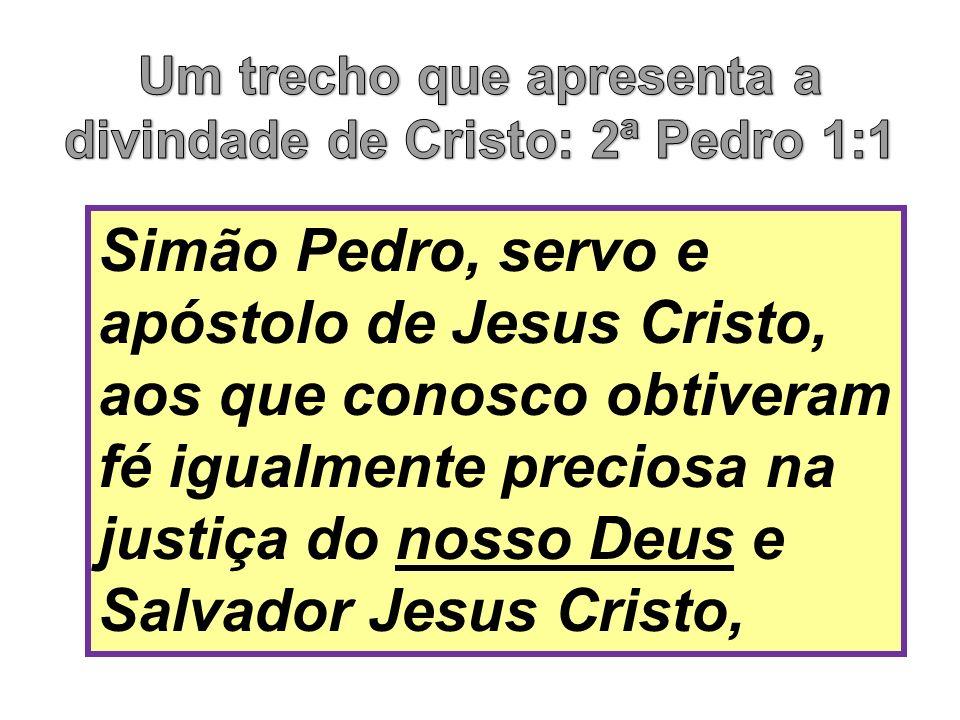 Simão Pedro, servo e apóstolo de Jesus Cristo, aos que conosco obtiveram fé igualmente preciosa na justiça do nosso Deus e Salvador Jesus Cristo,
