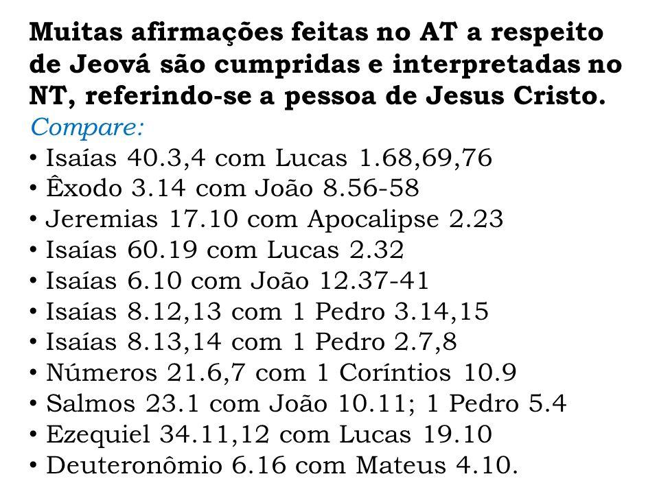 Muitas afirmações feitas no AT a respeito de Jeová são cumpridas e interpretadas no NT, referindo-se a pessoa de Jesus Cristo. Compare: Isaías 40.3,4