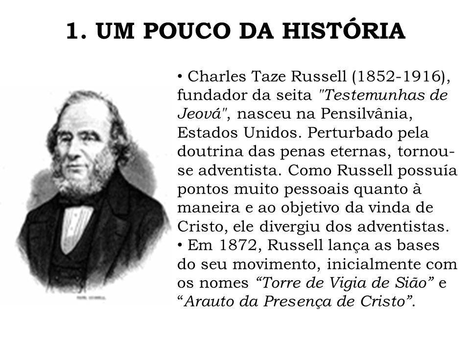 1. UM POUCO DA HISTÓRIA Charles Taze Russell (1852-1916), fundador da seita