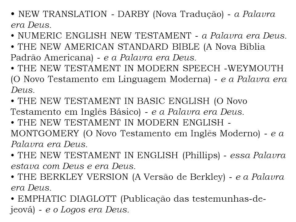 NEW TRANSLATION - DARBY (Nova Tradução) - a Palavra era Deus. NUMERIC ENGLISH NEW TESTAMENT - a Palavra era Deus. THE NEW AMERICAN STANDARD BIBLE (A N