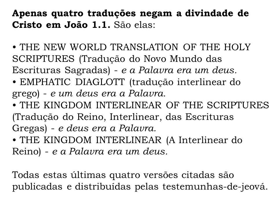 Apenas quatro traduções negam a divindade de Cristo em João 1.1. São elas: THE NEW WORLD TRANSLATION OF THE HOLY SCRIPTURES (Tradução do Novo Mundo da