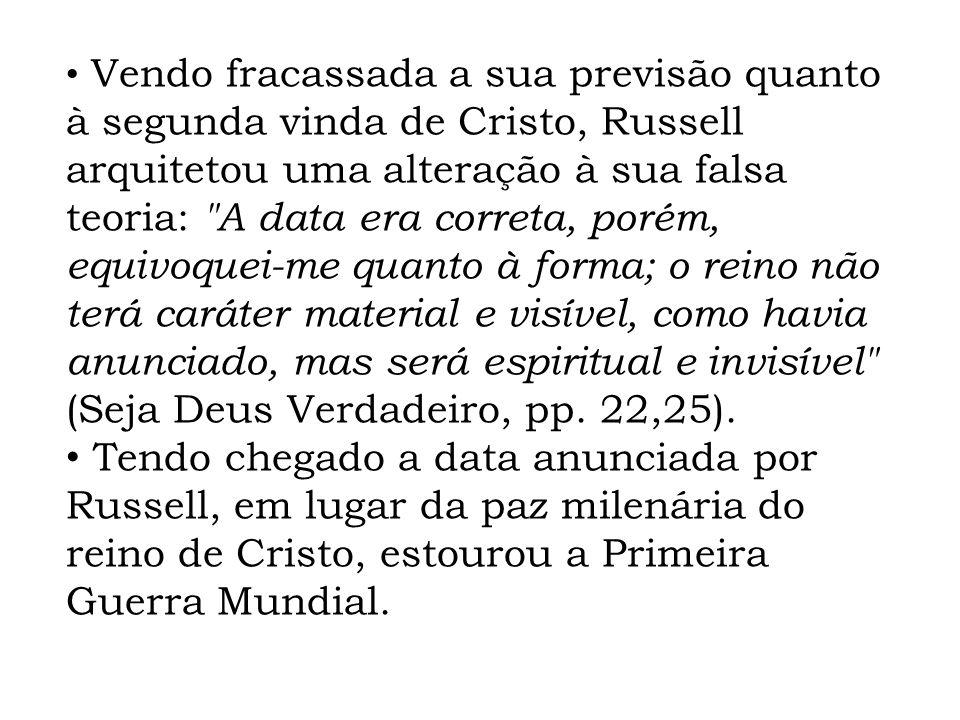Vendo fracassada a sua previsão quanto à segunda vinda de Cristo, Russell arquitetou uma alteração à sua falsa teoria: