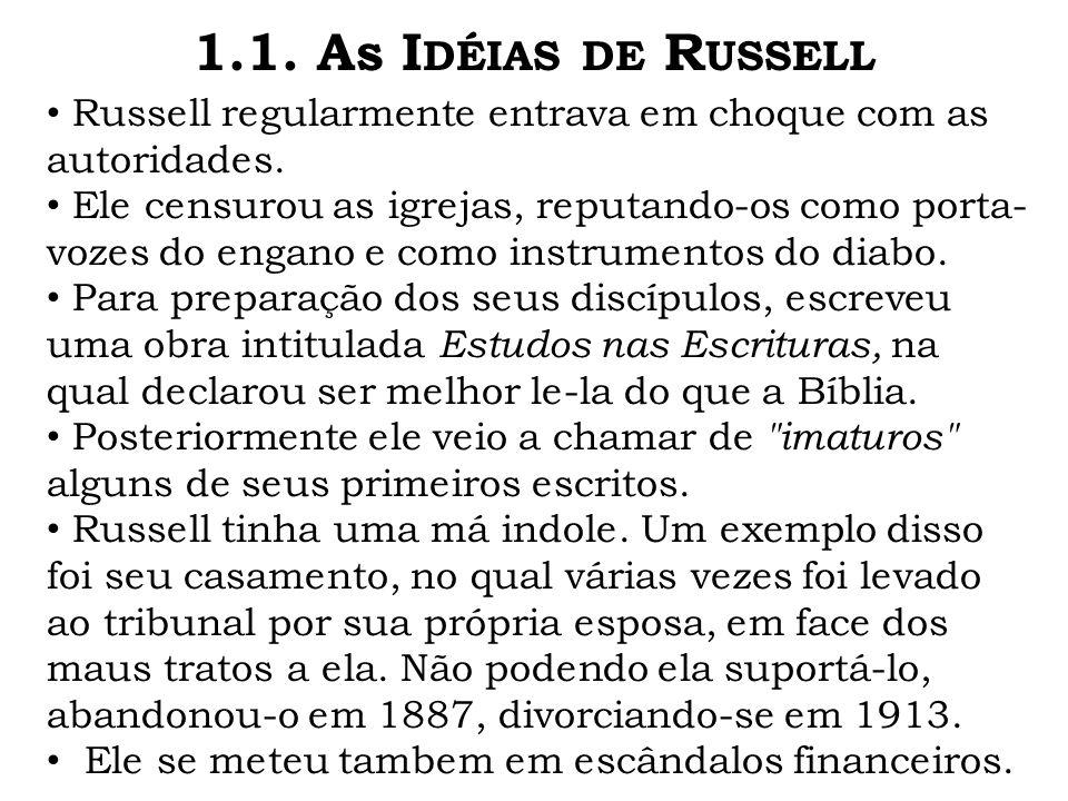 Russell regularmente entrava em choque com as autoridades. Ele censurou as igrejas, reputando-os como porta- vozes do engano e como instrumentos do di