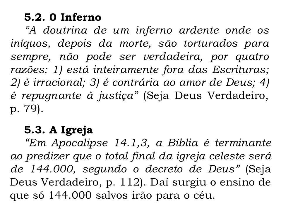 5.2. 0 Inferno A doutrina de um inferno ardente onde os iníquos, depois da morte, são torturados para sempre, não pode ser verdadeira, por quatro razõ