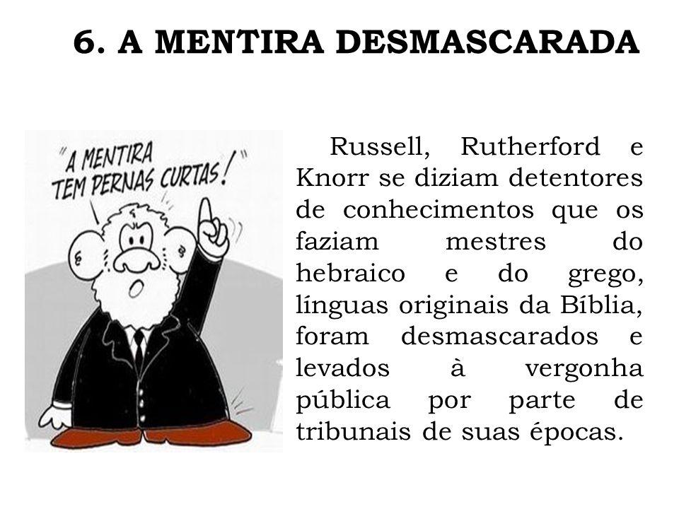 6. A MENTIRA DESMASCARADA Russell, Rutherford e Knorr se diziam detentores de conhecimentos que os faziam mestres do hebraico e do grego, línguas orig