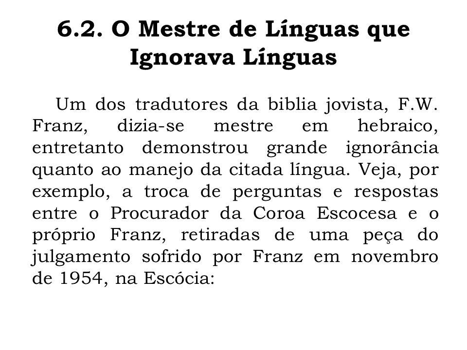 Um dos tradutores da biblia jovista, F.W. Franz, dizia-se mestre em hebraico, entretanto demonstrou grande ignorância quanto ao manejo da citada língu