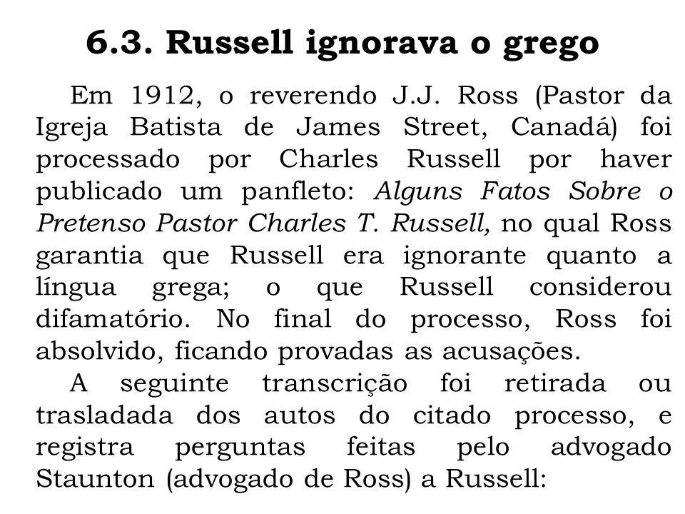 Em 1912, o reverendo J.J. Ross (Pastor da Igreja Batista de James Street, Canadá) foi processado por Charles Russell por haver publicado um panfleto: