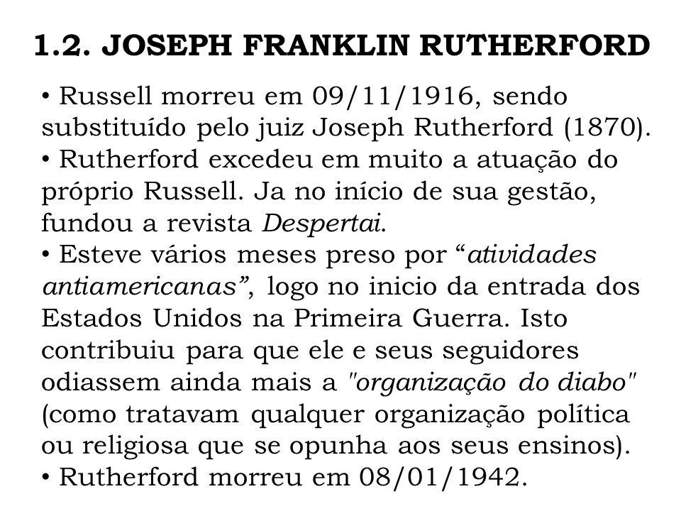 Russell morreu em 09/11/1916, sendo substituído pelo juiz Joseph Rutherford (1870). Rutherford excedeu em muito a atuação do próprio Russell. Ja no in