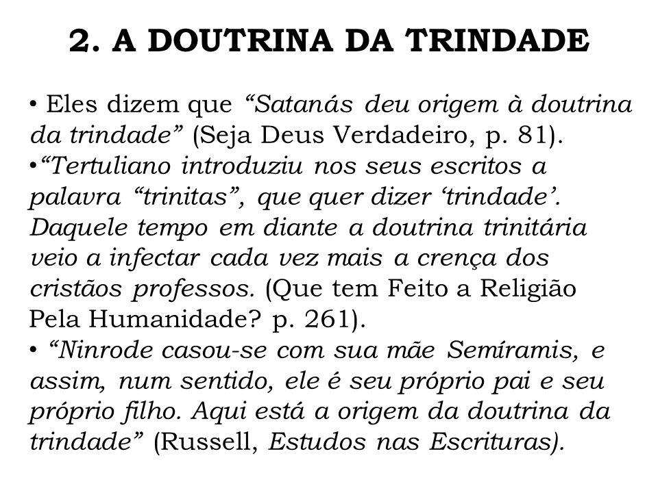 Eles dizem que Satanás deu origem à doutrina da trindade (Seja Deus Verdadeiro, p. 81). Tertuliano introduziu nos seus escritos a palavra trinitas, qu