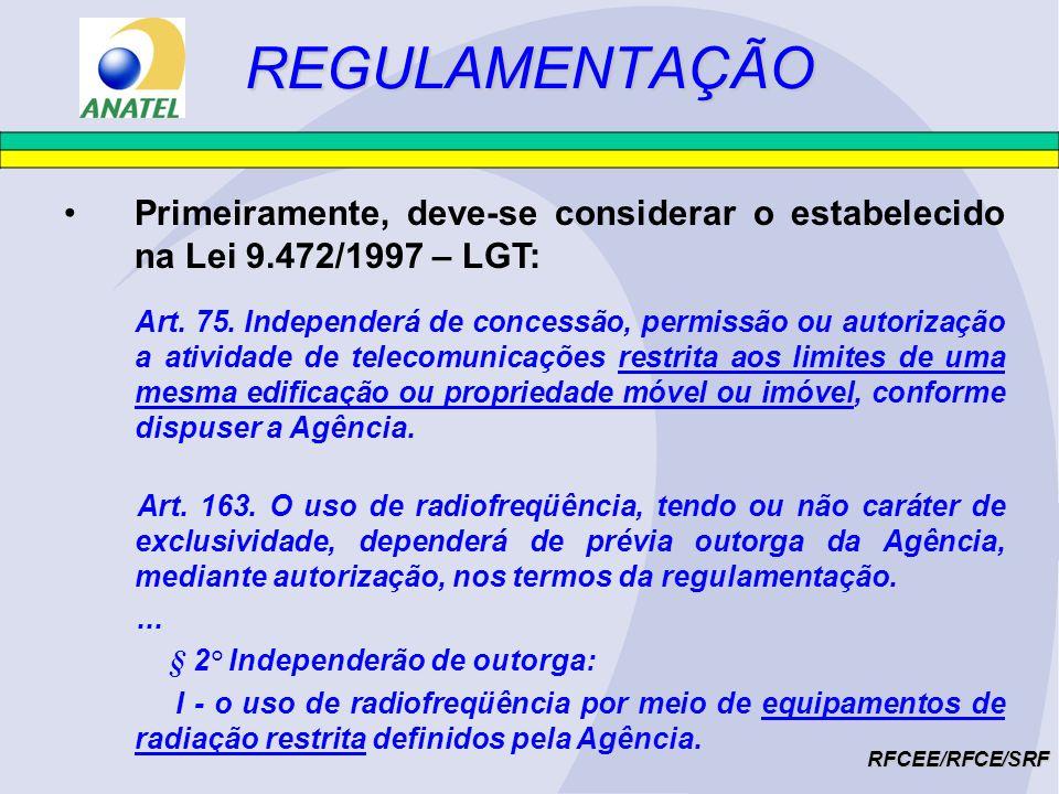 REGULAMENTAÇÃORFCEE/RFCE/SRF Regulamento sobre Equipamentos de Radiocomunicação de Radiação Restrita, aprovado pela Resolução n.º 365, de 10/05/2004 : Art.