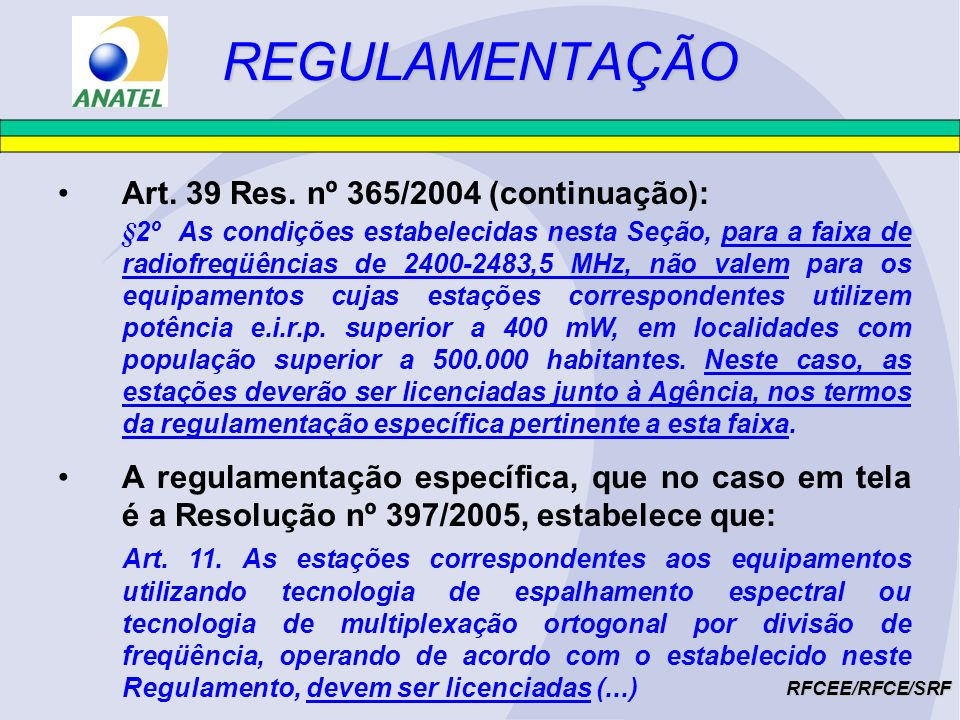 RFCEE/RFCE/SRF Além disso, se o uso dos equipamentos de radiação restrita tiver como objetivo a exploração de serviço de telecomunicações, haverá necessidade de prévia outorga da Anatel para o respectivo serviço.