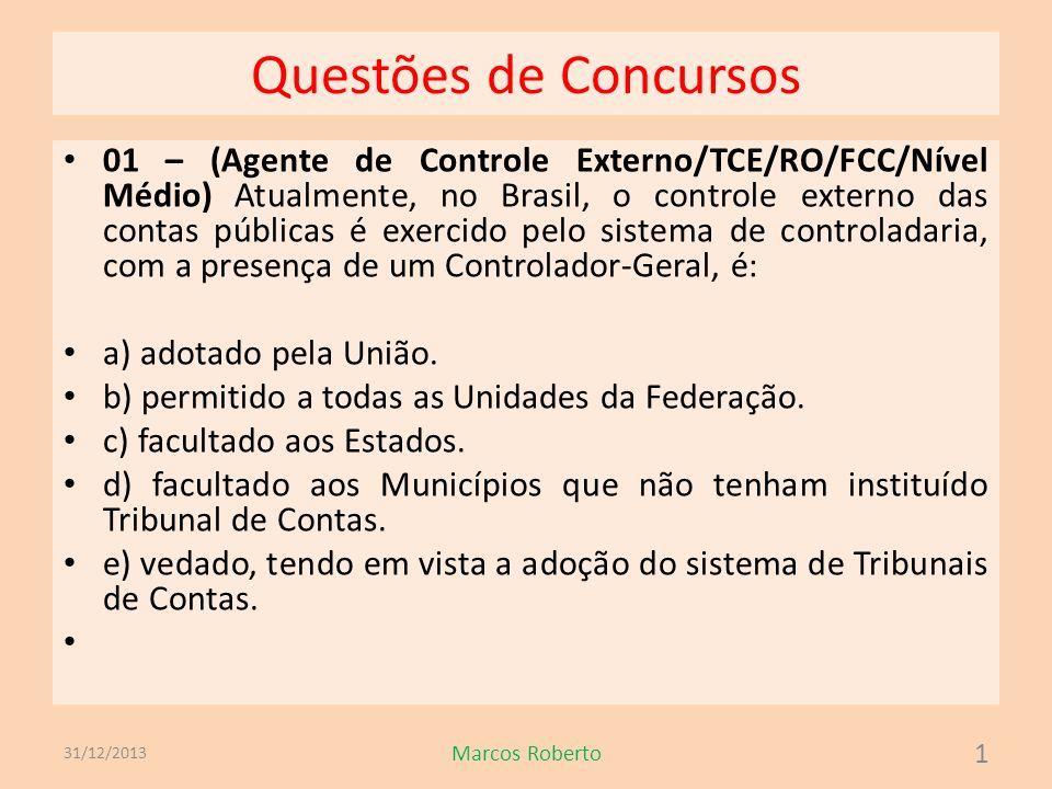 Questões de Concursos 01 – (Agente de Controle Externo/TCE/RO/FCC/Nível Médio) Atualmente, no Brasil, o controle externo das contas públicas é exercid