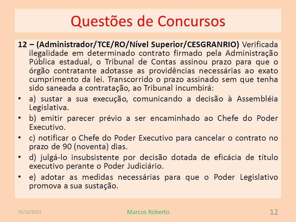 Questões de Concursos 12 – (Administrador/TCE/RO/Nível Superior/CESGRANRIO) Verificada ilegalidade em determinado contrato firmado pela Administração