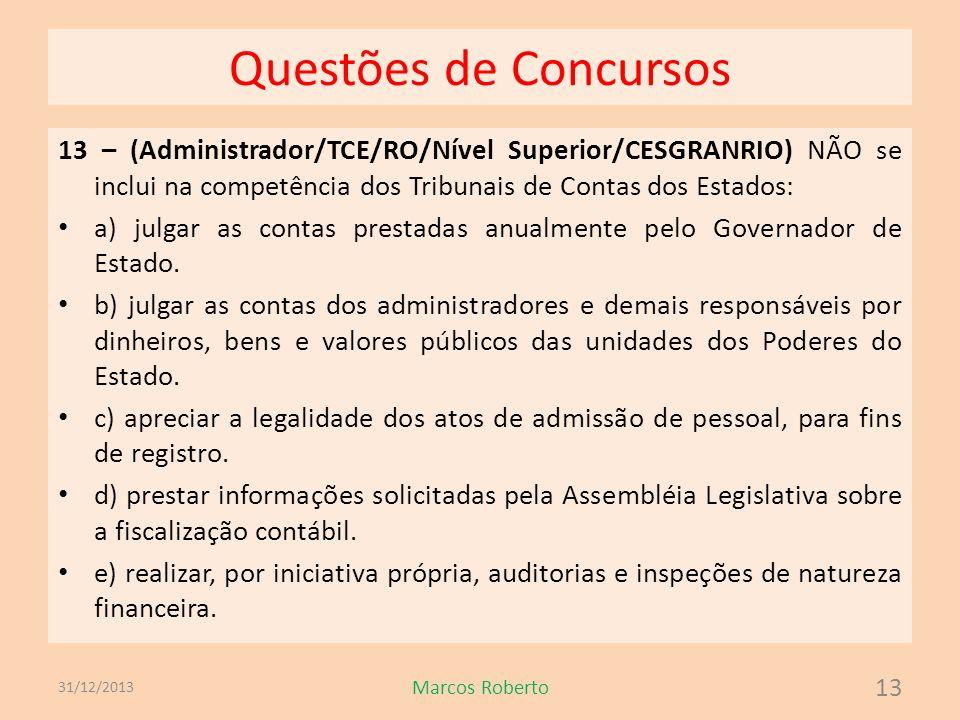 Questões de Concursos 13 – (Administrador/TCE/RO/Nível Superior/CESGRANRIO) NÃO se inclui na competência dos Tribunais de Contas dos Estados: a) julga