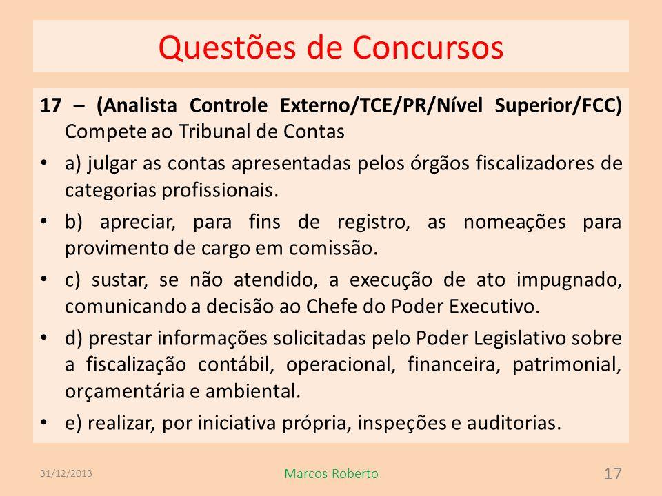 Questões de Concursos 17 – (Analista Controle Externo/TCE/PR/Nível Superior/FCC) Compete ao Tribunal de Contas a) julgar as contas apresentadas pelos
