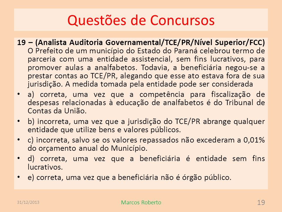 Questões de Concursos 19 – (Analista Auditoria Governamental/TCE/PR/Nível Superior/FCC) O Prefeito de um município do Estado do Paraná celebrou termo