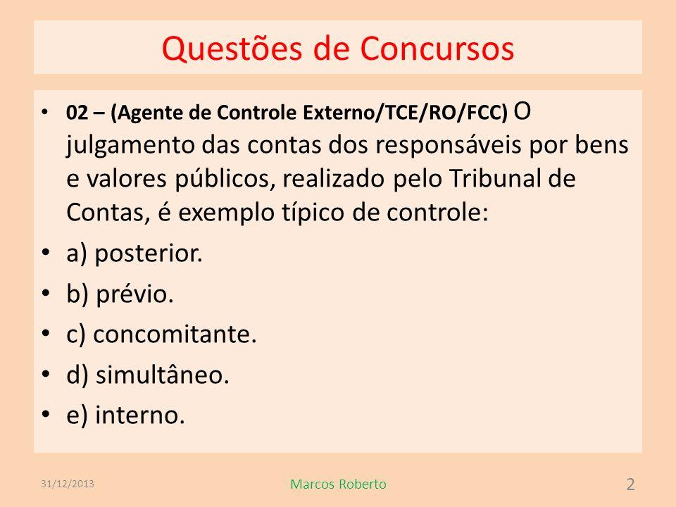 Questões de Concursos 33– (Assessor Técnico/TCE/RN/CESPE) Acerca dos aspectos gerais relacionados ao controle externo e do posicionamento institucional dos TCs, julgue os itens subsequentes.
