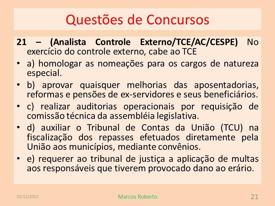 Questões de Concursos 21 – (Analista Controle Externo/TCE/AC/CESPE) No exercício do controle externo, cabe ao TCE a) homologar as nomeações para os ca