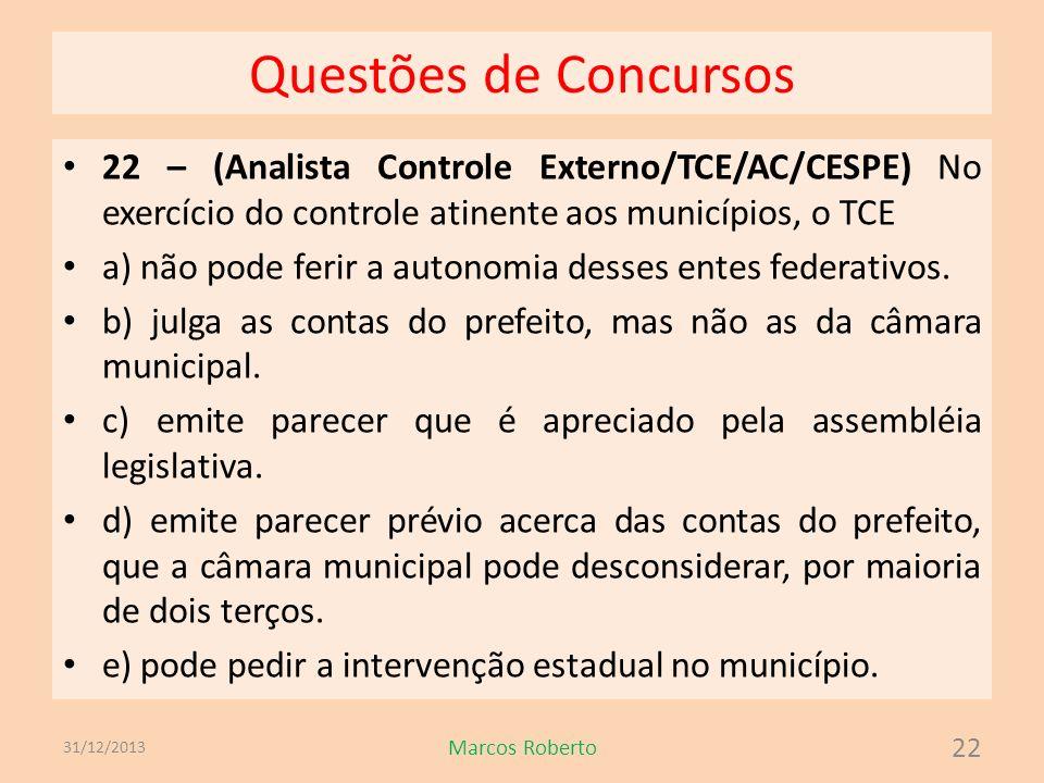 Questões de Concursos 22 – (Analista Controle Externo/TCE/AC/CESPE) No exercício do controle atinente aos municípios, o TCE a) não pode ferir a autono