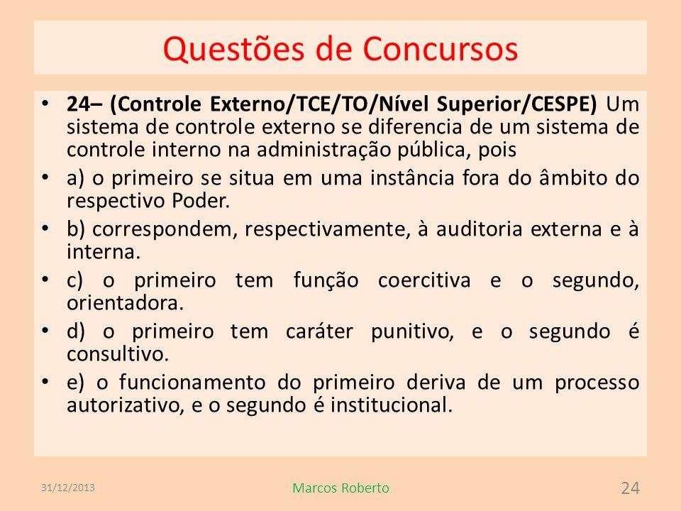 Questões de Concursos 24– (Controle Externo/TCE/TO/Nível Superior/CESPE) Um sistema de controle externo se diferencia de um sistema de controle intern