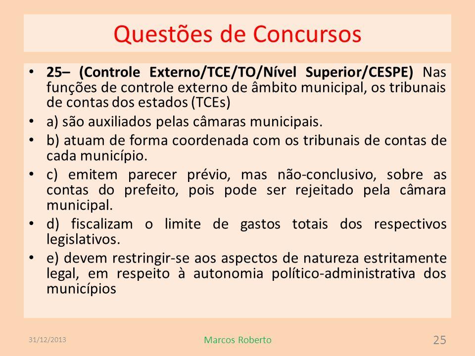 Questões de Concursos 25– (Controle Externo/TCE/TO/Nível Superior/CESPE) Nas funções de controle externo de âmbito municipal, os tribunais de contas d