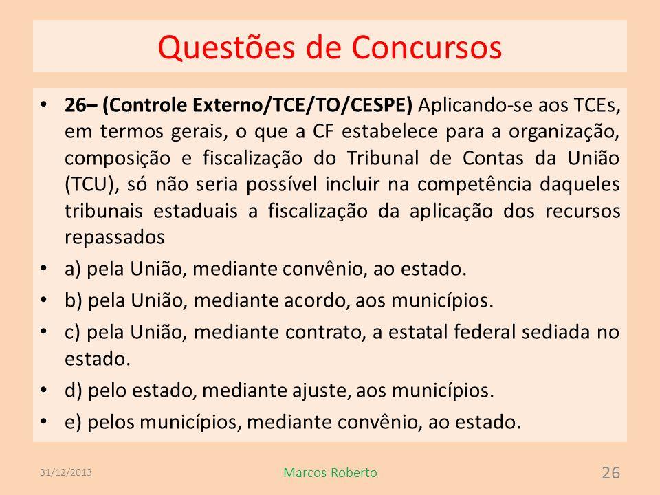 Questões de Concursos 26– (Controle Externo/TCE/TO/CESPE) Aplicando-se aos TCEs, em termos gerais, o que a CF estabelece para a organização, composiçã