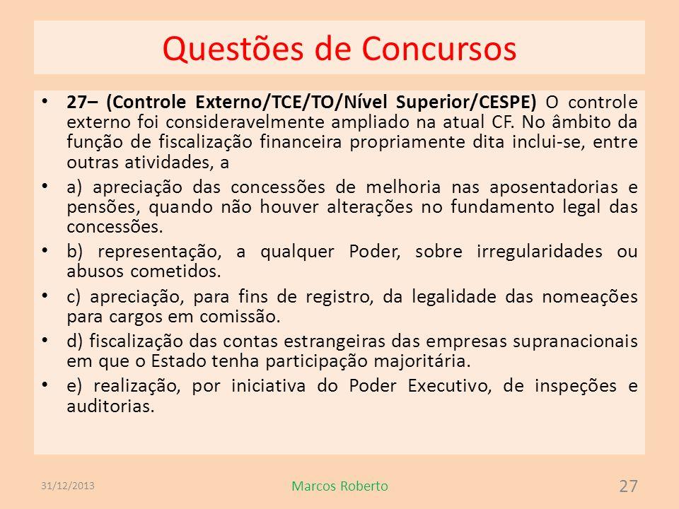 Questões de Concursos 27– (Controle Externo/TCE/TO/Nível Superior/CESPE) O controle externo foi consideravelmente ampliado na atual CF. No âmbito da f