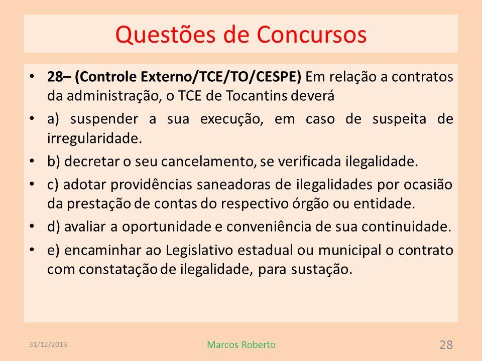 Questões de Concursos 28– (Controle Externo/TCE/TO/CESPE) Em relação a contratos da administração, o TCE de Tocantins deverá a) suspender a sua execuç