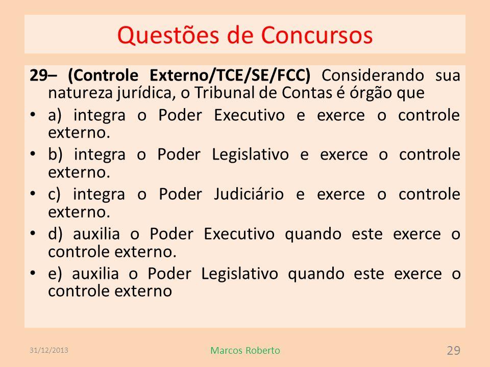 Questões de Concursos 29– (Controle Externo/TCE/SE/FCC) Considerando sua natureza jurídica, o Tribunal de Contas é órgão que a) integra o Poder Execut
