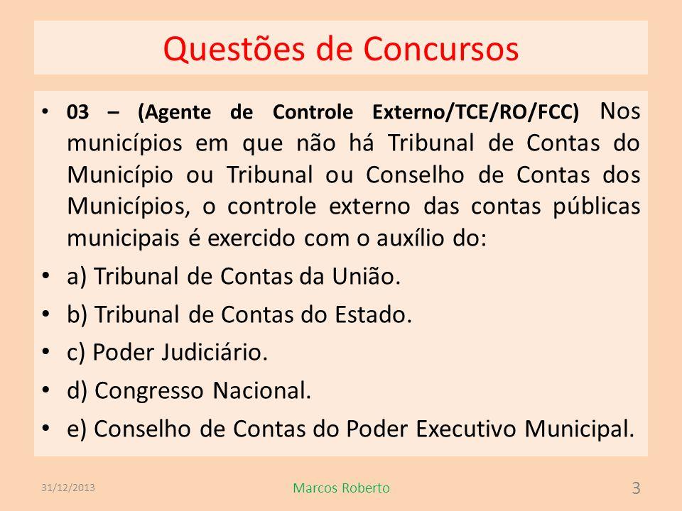 Questões de Concursos 03 – (Agente de Controle Externo/TCE/RO/FCC) Nos municípios em que não há Tribunal de Contas do Município ou Tribunal ou Conselh