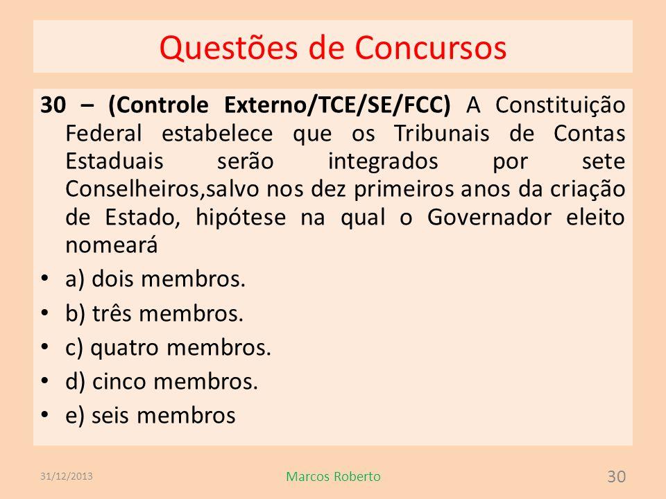 Questões de Concursos 30 – (Controle Externo/TCE/SE/FCC) A Constituição Federal estabelece que os Tribunais de Contas Estaduais serão integrados por s