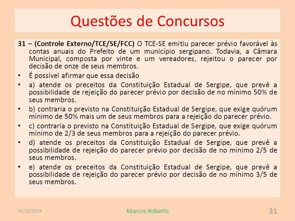 Questões de Concursos 31 – (Controle Externo/TCE/SE/FCC) O TCE-SE emitiu parecer prévio favorável às contas anuais do Prefeito de um município sergipa