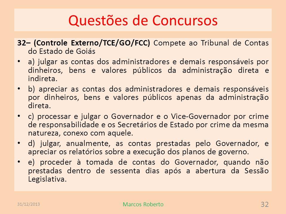 Questões de Concursos 32– (Controle Externo/TCE/GO/FCC) Compete ao Tribunal de Contas do Estado de Goiás a) julgar as contas dos administradores e dem