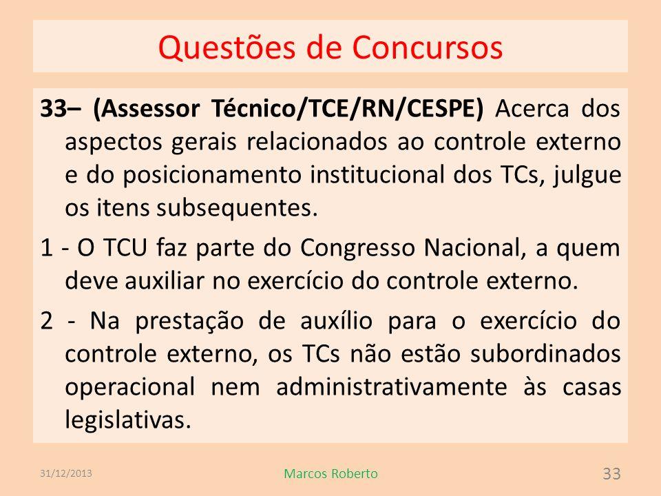 Questões de Concursos 33– (Assessor Técnico/TCE/RN/CESPE) Acerca dos aspectos gerais relacionados ao controle externo e do posicionamento instituciona