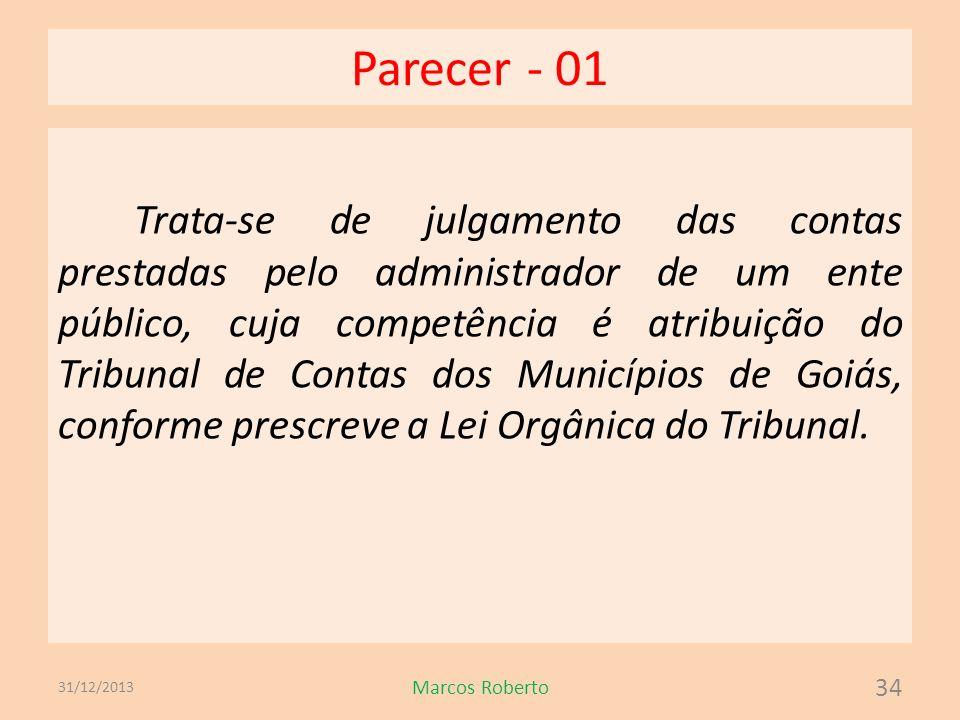 Parecer - 01 Trata-se de julgamento das contas prestadas pelo administrador de um ente público, cuja competência é atribuição do Tribunal de Contas do