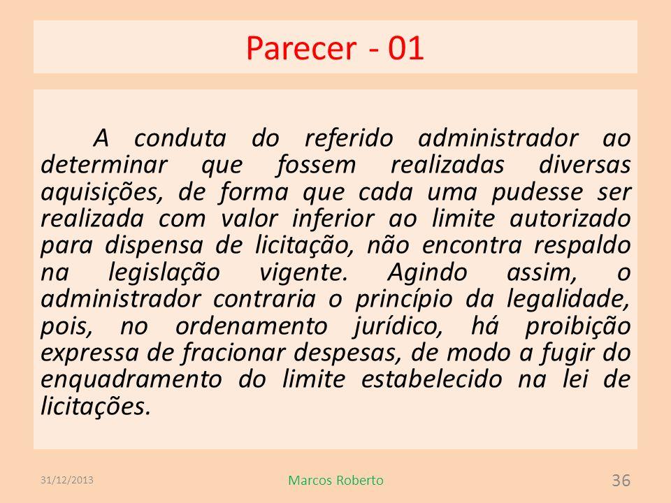 Parecer - 01 A conduta do referido administrador ao determinar que fossem realizadas diversas aquisições, de forma que cada uma pudesse ser realizada