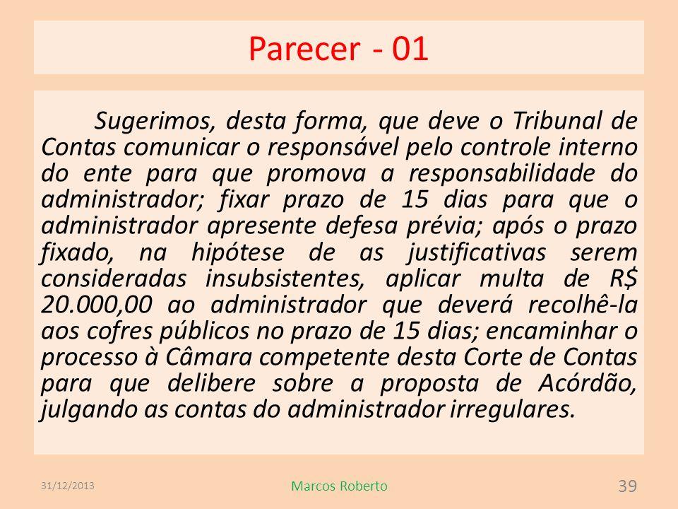 Parecer - 01 Sugerimos, desta forma, que deve o Tribunal de Contas comunicar o responsável pelo controle interno do ente para que promova a responsabi
