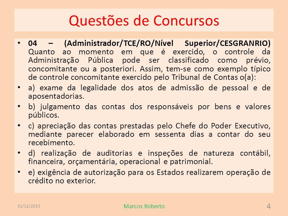Questões de Concursos 04 – (Administrador/TCE/RO/Nível Superior/CESGRANRIO) Quanto ao momento em que é exercido, o controle da Administração Pública p