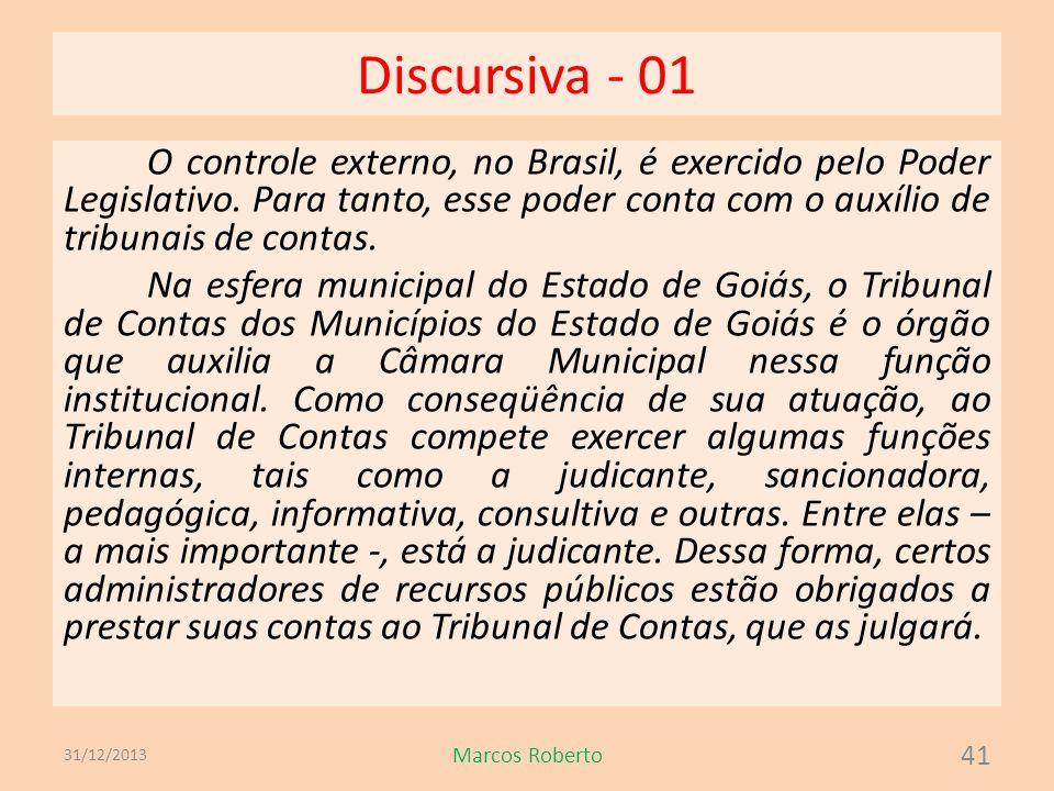 Discursiva - 01 O controle externo, no Brasil, é exercido pelo Poder Legislativo. Para tanto, esse poder conta com o auxílio de tribunais de contas. N