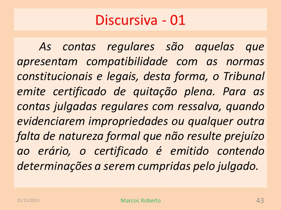 Discursiva - 01 As contas regulares são aquelas que apresentam compatibilidade com as normas constitucionais e legais, desta forma, o Tribunal emite c