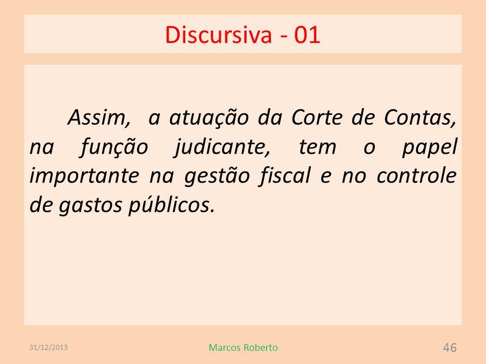 Discursiva - 01 Assim, a atuação da Corte de Contas, na função judicante, tem o papel importante na gestão fiscal e no controle de gastos públicos. 31