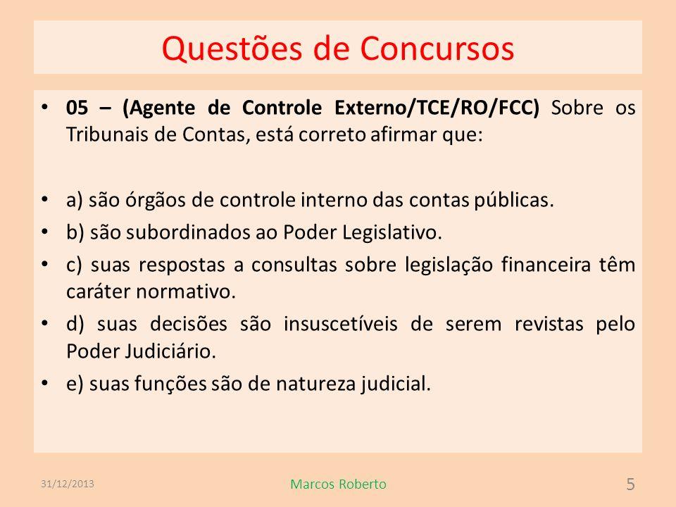 Questões de Concursos 05 – (Agente de Controle Externo/TCE/RO/FCC) Sobre os Tribunais de Contas, está correto afirmar que: a) são órgãos de controle i