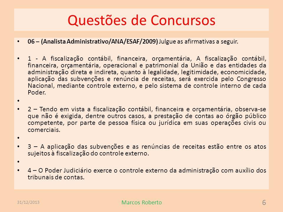 Questões de Concursos 06 – (Analista Administrativo/ANA/ESAF/2009) Julgue as afirmativas a seguir. 1 - A fiscalização contábil, financeira, orçamentár