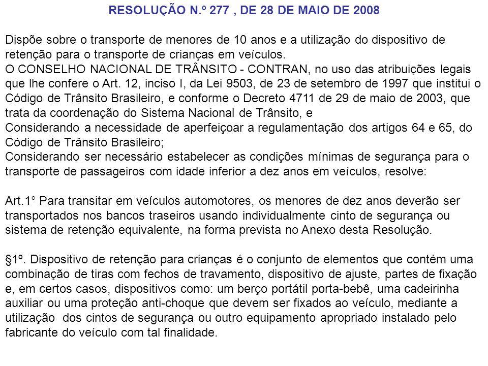 RESOLUÇÃO N.º 277, DE 28 DE MAIO DE 2008 Dispõe sobre o transporte de menores de 10 anos e a utilização do dispositivo de retenção para o transporte d