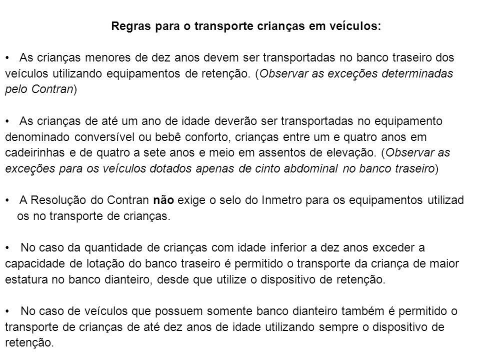Regras para o transporte crianças em veículos: As crianças menores de dez anos devem ser transportadas no banco traseiro dos veículos utilizando equip