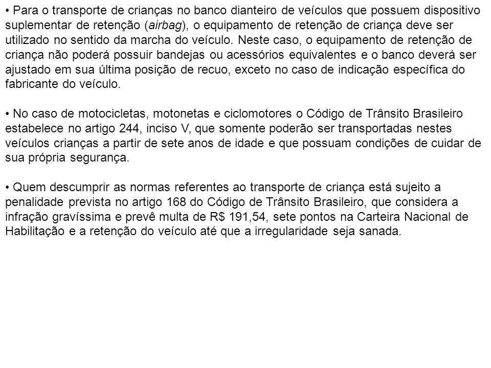 Para o transporte de crianças no banco dianteiro de veículos que possuem dispositivo suplementar de retenção (airbag), o equipamento de retenção de cr